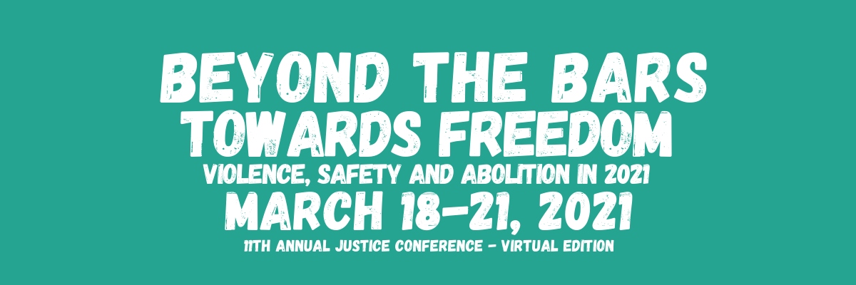 Beyond The Bars Towards Freedom: Violence, Safety, and Abolition in 2021. March 18-21-2021. 11th Annual Conference: Virtual Edition.