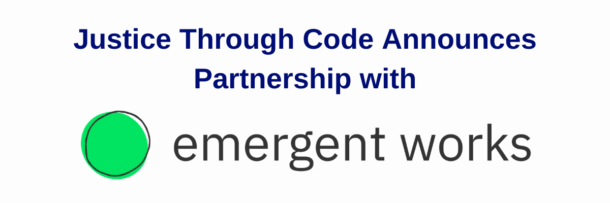 Justice Through Code Announces Partnership with Emergent Works